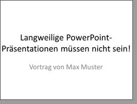 langweiliger einstieg - Gute Powerpoint Prsentation Beispiel