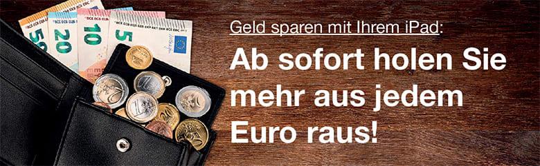 Geld sparen mit Ihrem iPad/iPhone: Ab sofort holen Sie mehr aus jedem Euro raus!